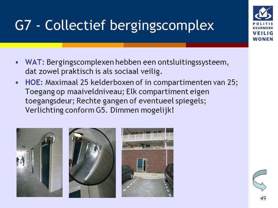 49 G7 - Collectief bergingscomplex •WAT: Bergingscomplexen hebben een ontsluitingssysteem, dat zowel praktisch is als sociaal veilig. •HOE: Maximaal 2