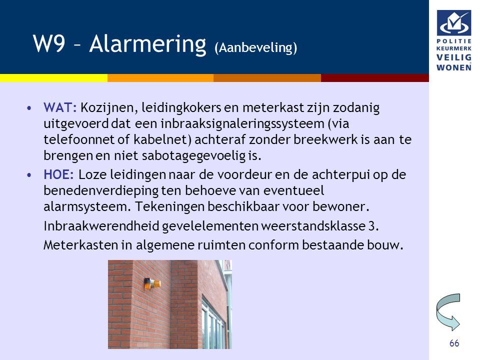 66 W9 – Alarmering (Aanbeveling) •WAT: Kozijnen, leidingkokers en meterkast zijn zodanig uitgevoerd dat een inbraaksignaleringssysteem (via telefoonne