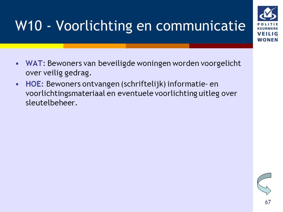 67 W10 - Voorlichting en communicatie •WAT: Bewoners van beveiligde woningen worden voorgelicht over veilig gedrag. •HOE: Bewoners ontvangen (schrifte
