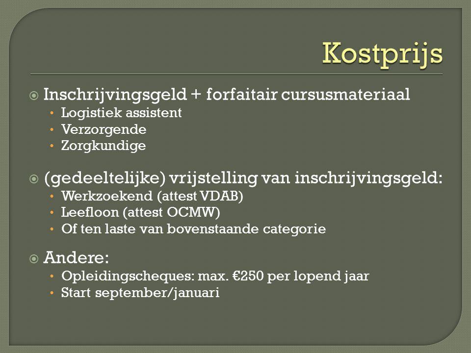 Inschrijvingsgeld + forfaitair cursusmateriaal • Logistiek assistent • Verzorgende • Zorgkundige  (gedeeltelijke) vrijstelling van inschrijvingsgel