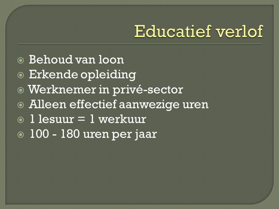  Behoud van loon  Erkende opleiding  Werknemer in privé-sector  Alleen effectief aanwezige uren  1 lesuur = 1 werkuur  100 - 180 uren per jaar