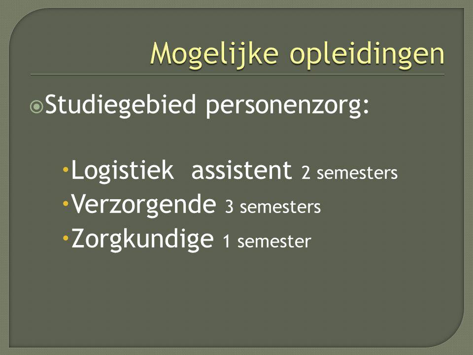  Studiegebied personenzorg:  Logistiek assistent 2 semesters  Verzorgende 3 semesters  Zorgkundige 1 semester
