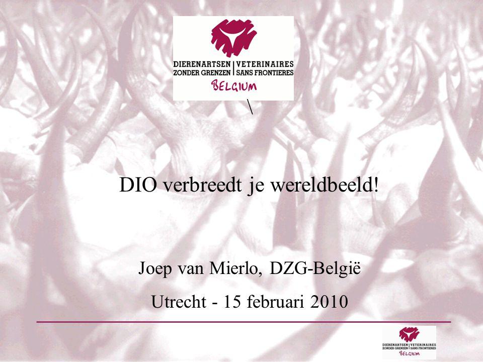 \ DIO verbreedt je wereldbeeld! Joep van Mierlo, DZG-België Utrecht - 15 februari 2010