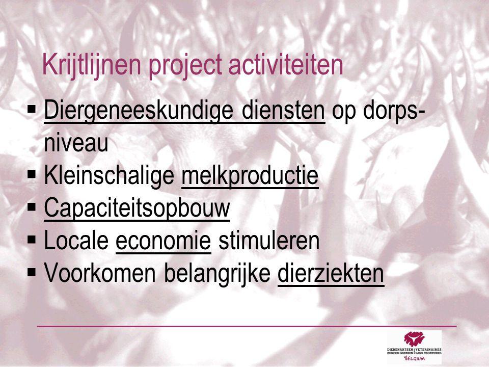 Krijtlijnen project activiteiten  Diergeneeskundige diensten op dorps- niveau  Kleinschalige melkproductie  Capaciteitsopbouw  Locale economie stimuleren  Voorkomen belangrijke dierziekten