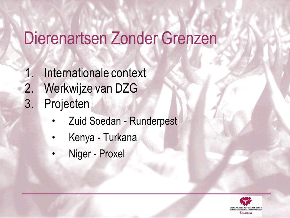 Dierenartsen Zonder Grenzen 1.Internationale context 2.Werkwijze van DZG 3.Projecten •Zuid Soedan - Runderpest •Kenya - Turkana •Niger - Proxel