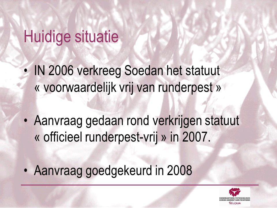 Huidige situatie •IN 2006 verkreeg Soedan het statuut « voorwaardelijk vrij van runderpest » •Aanvraag gedaan rond verkrijgen statuut « officieel runderpest-vrij » in 2007.