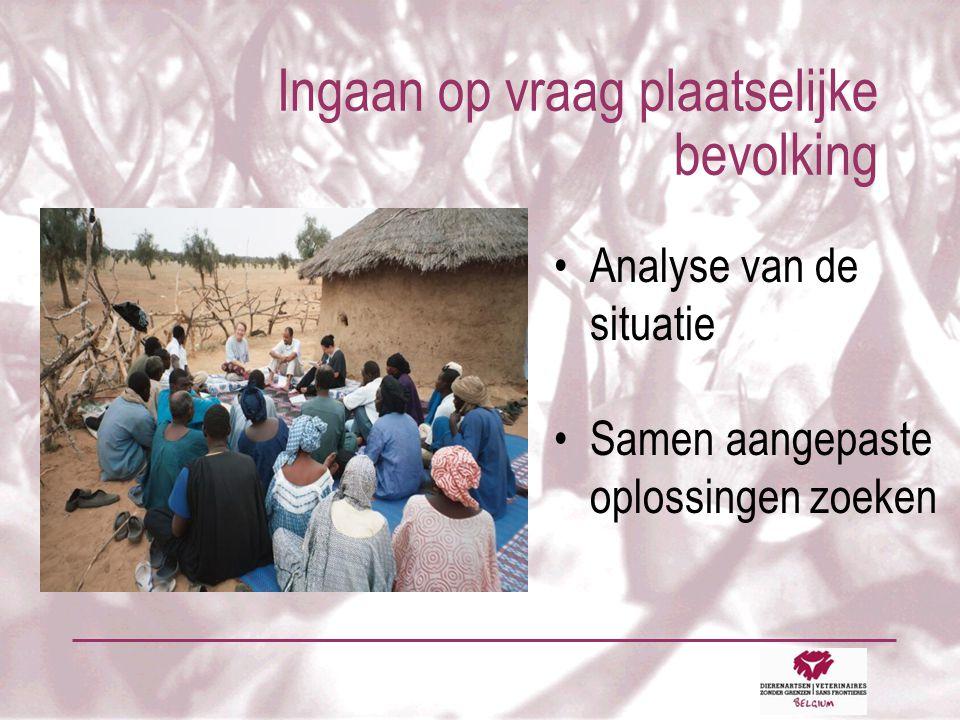 Ingaan op vraag plaatselijke bevolking •Analyse van de situatie •Samen aangepaste oplossingen zoeken