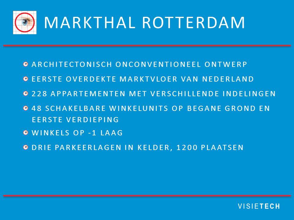 MARKTHAL ROTTERDAM VISIE TECH ARCHITECTONISCH ONCONVENTIONEEL ONTWERP EERSTE OVERDEKTE MARKTVLOER VAN NEDERLAND 228 APPARTEMENTEN MET VERSCHILLENDE INDELINGEN 48 SCHAKELBARE WINKELUNITS OP BEGANE GROND EN EERSTE VERDIEPING WINKELS OP -1 LAAG DRIE PARKEERLAGEN IN KELDER, 1200 PLAATSEN