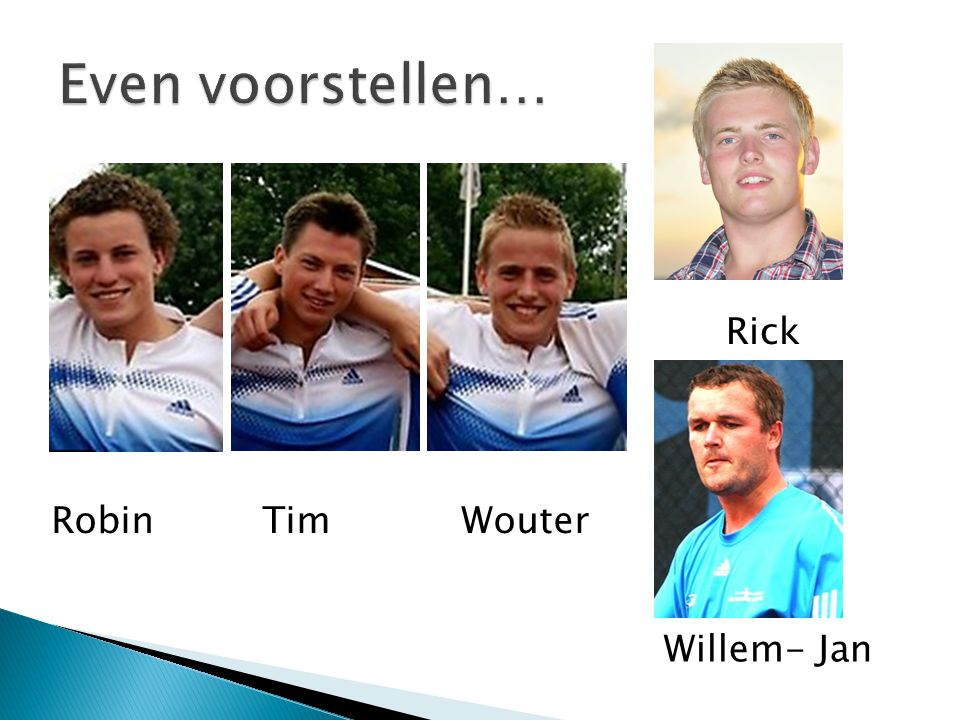 Robin Tim Wouter Rick Willem- Jan