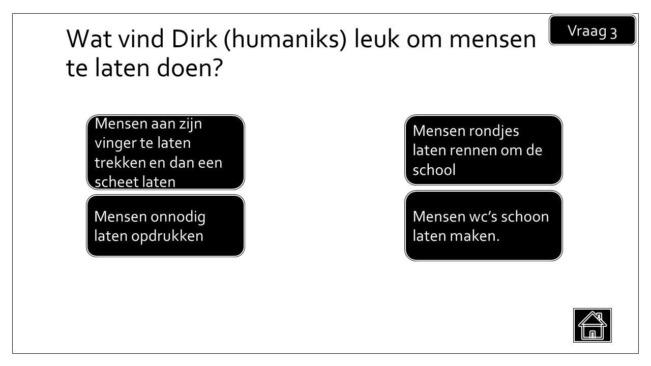 Wat vind Dirk (humaniks) leuk om mensen te laten doen.