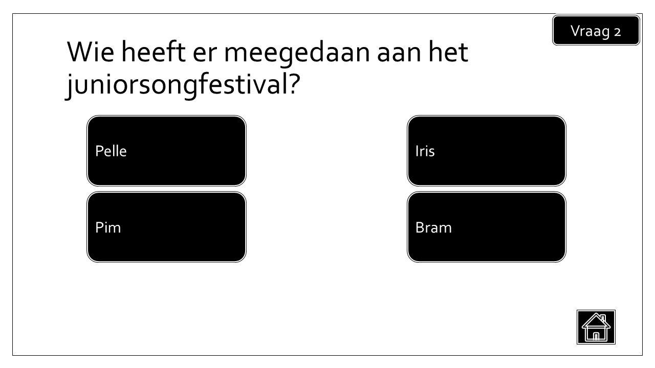 Wie heeft er meegedaan aan het juniorsongfestival Vraag 2 Bram Pelle Pim Iris