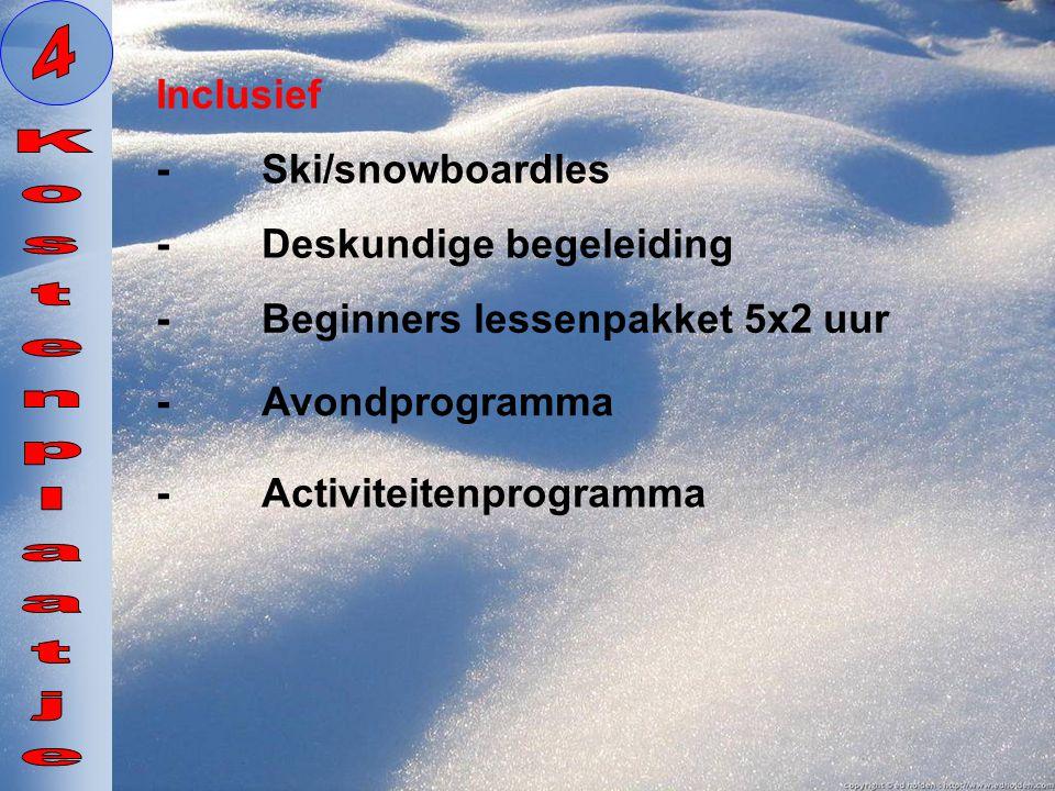 Inclusief -Deskundige begeleiding -Ski/snowboardles -Beginners lessenpakket 5x2 uur -Avondprogramma -Activiteitenprogramma