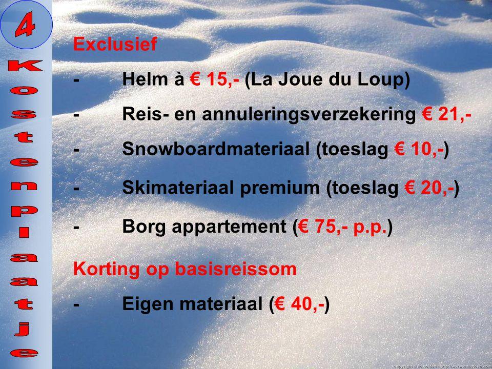 Exclusief -Reis- en annuleringsverzekering € 21,- -Helm à € 15,- (La Joue du Loup) -Snowboardmateriaal (toeslag € 10,-) -Skimateriaal premium (toeslag
