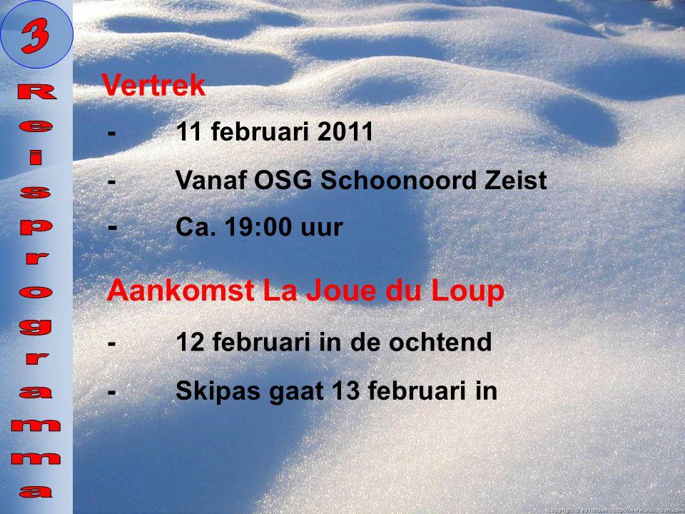 - Ca. 19:00 uur Vertrek -Vanaf OSG Schoonoord Zeist Aankomst La Joue du Loup -12 februari in de ochtend -11 februari 2011 -Skipas gaat 13 februari in