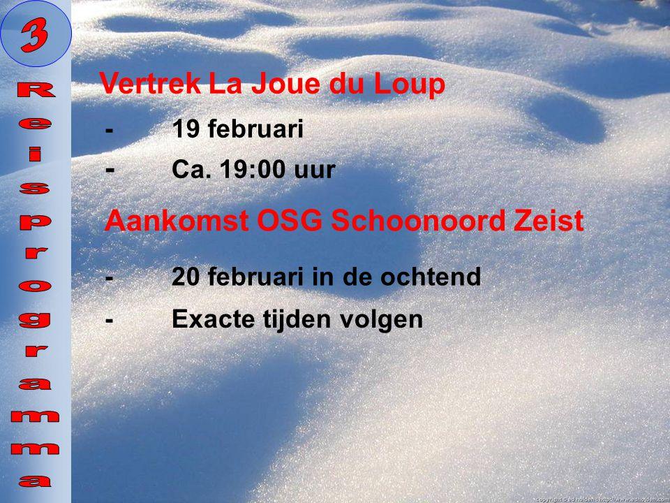 - Ca. 19:00 uur Vertrek La Joue du Loup Aankomst OSG Schoonoord Zeist -20 februari in de ochtend -19 februari -Exacte tijden volgen