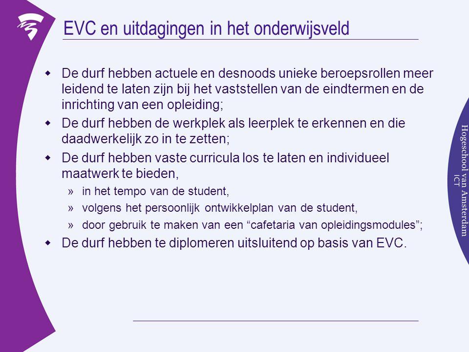 EVC en uitdagingen in het onderwijsveld  De durf hebben actuele en desnoods unieke beroepsrollen meer leidend te laten zijn bij het vaststellen van d