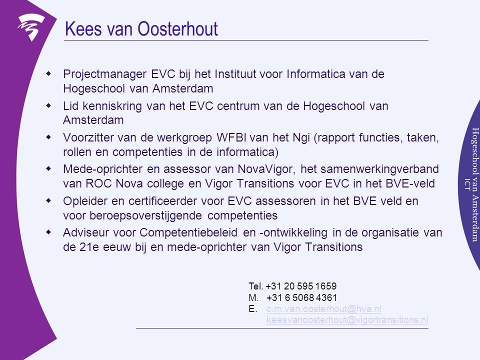 Kees van Oosterhout  Projectmanager EVC bij het Instituut voor Informatica van de Hogeschool van Amsterdam  Lid kenniskring van het EVC centrum van