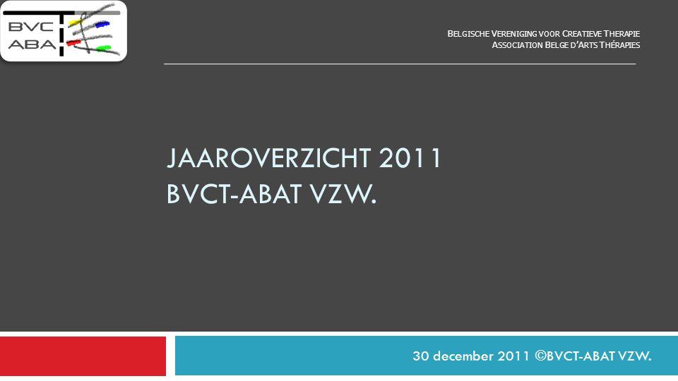 JAAROVERZICHT 2011 BVCT-ABAT VZW.30 december 2011 ©BVCT-ABAT VZW.