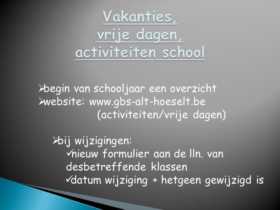  begin van schooljaar een overzicht  website: www.gbs-alt-hoeselt.be (activiteiten/vrije dagen)  bij wijzigingen:  nieuw formulier aan de lln. van