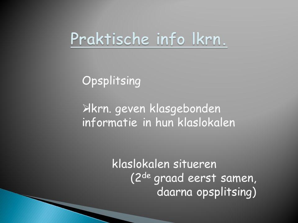 Opsplitsing  lkrn. geven klasgebonden informatie in hun klaslokalen klaslokalen situeren (2 de graad eerst samen, daarna opsplitsing)