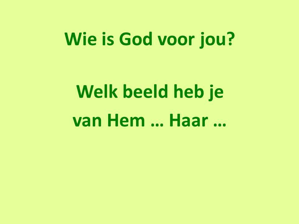 Wie is God voor jou? Welk beeld heb je van Hem … Haar …