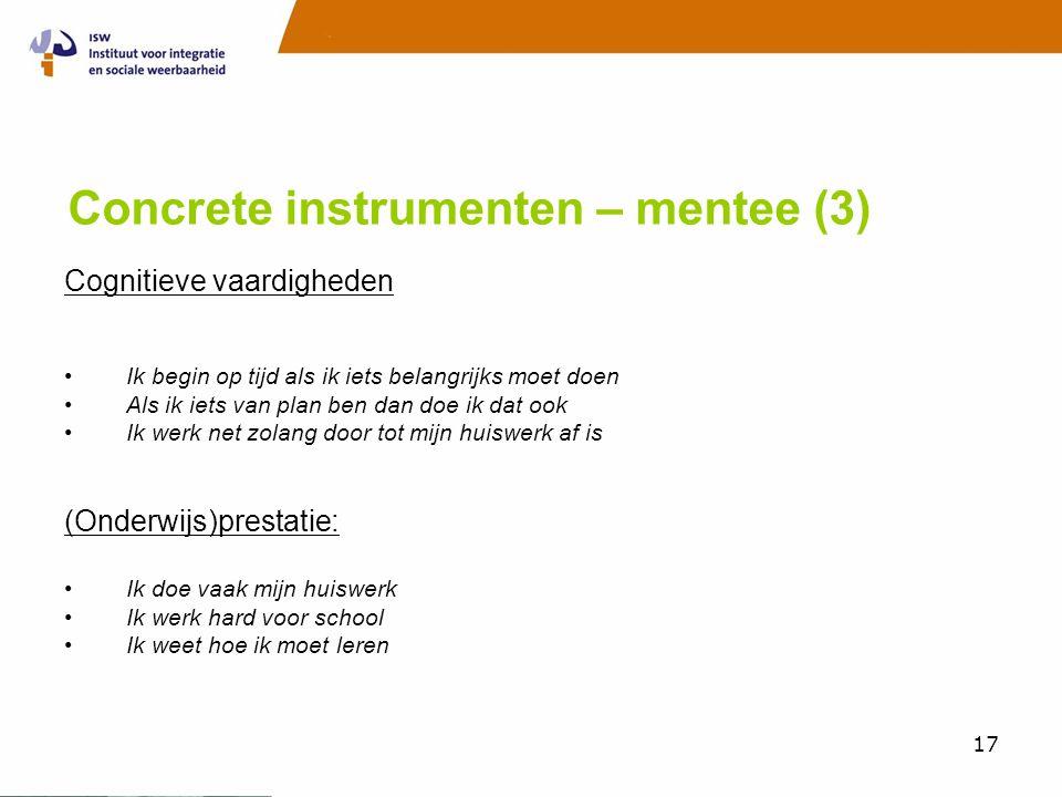 17 Concrete instrumenten – mentee (3) Cognitieve vaardigheden •Ik begin op tijd als ik iets belangrijks moet doen •Als ik iets van plan ben dan doe ik