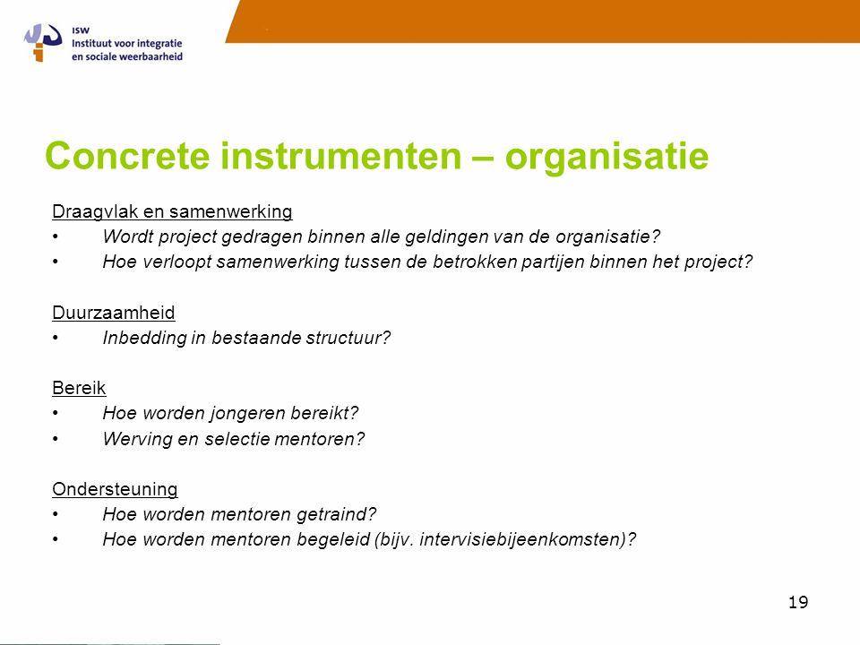 19 Concrete instrumenten – organisatie Draagvlak en samenwerking •Wordt project gedragen binnen alle geldingen van de organisatie? •Hoe verloopt samen