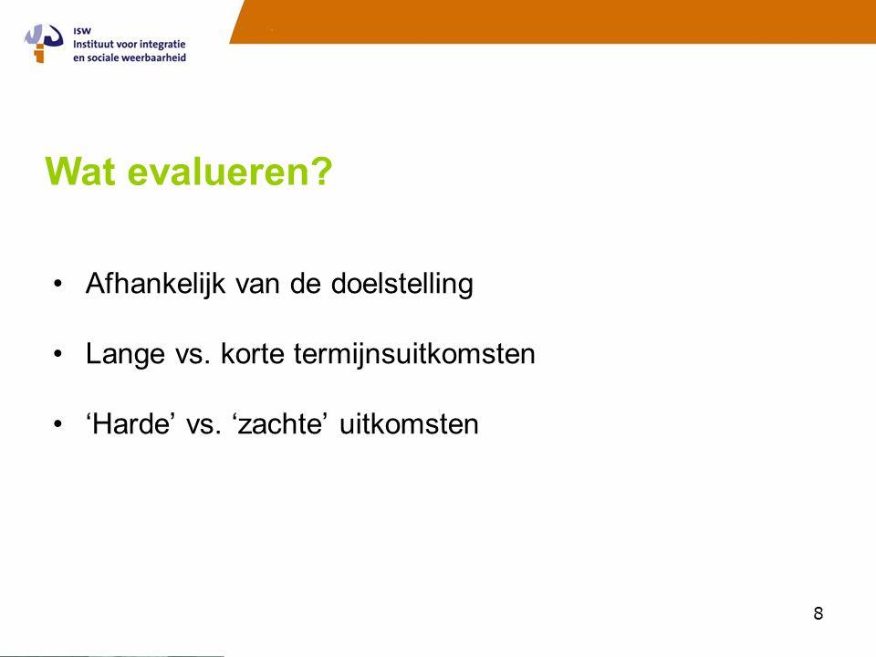 8 Wat evalueren? •Afhankelijk van de doelstelling •Lange vs. korte termijnsuitkomsten •'Harde' vs. 'zachte' uitkomsten