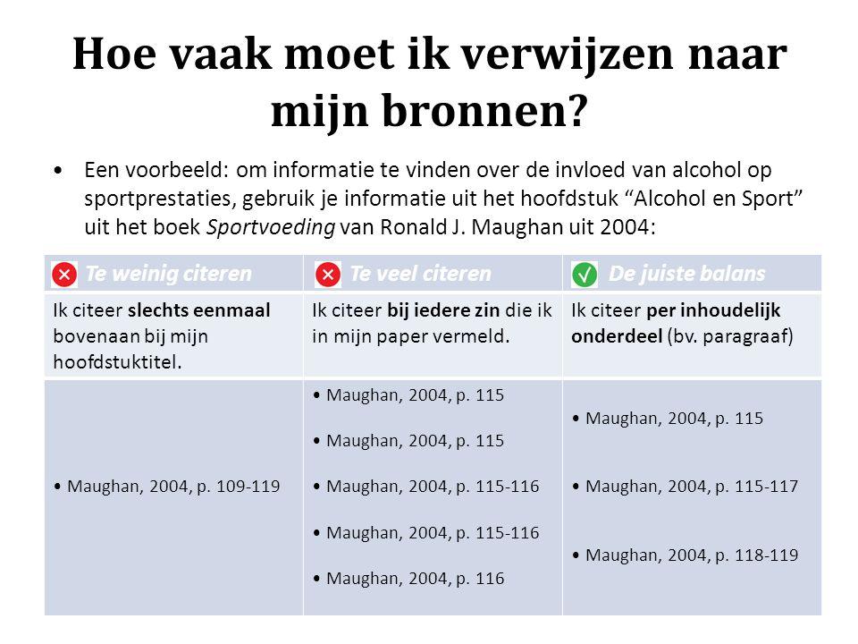 Hoe vaak moet ik verwijzen naar mijn bronnen? •Een voorbeeld: om informatie te vinden over de invloed van alcohol op sportprestaties, gebruik je infor