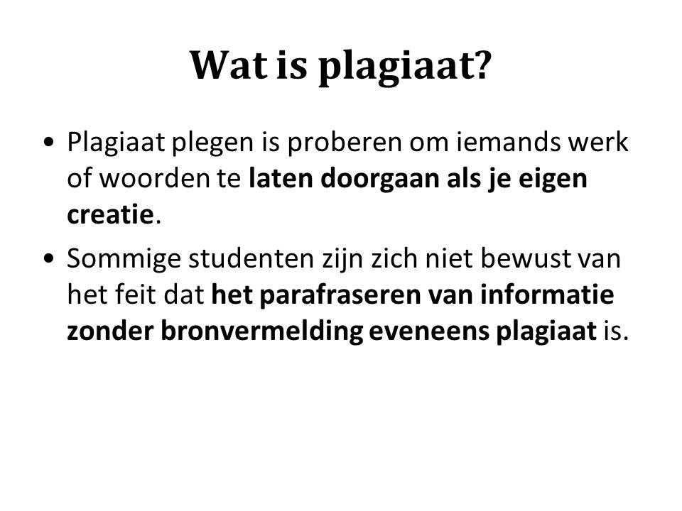 Wat is plagiaat? •Plagiaat plegen is proberen om iemands werk of woorden te laten doorgaan als je eigen creatie. •Sommige studenten zijn zich niet bew
