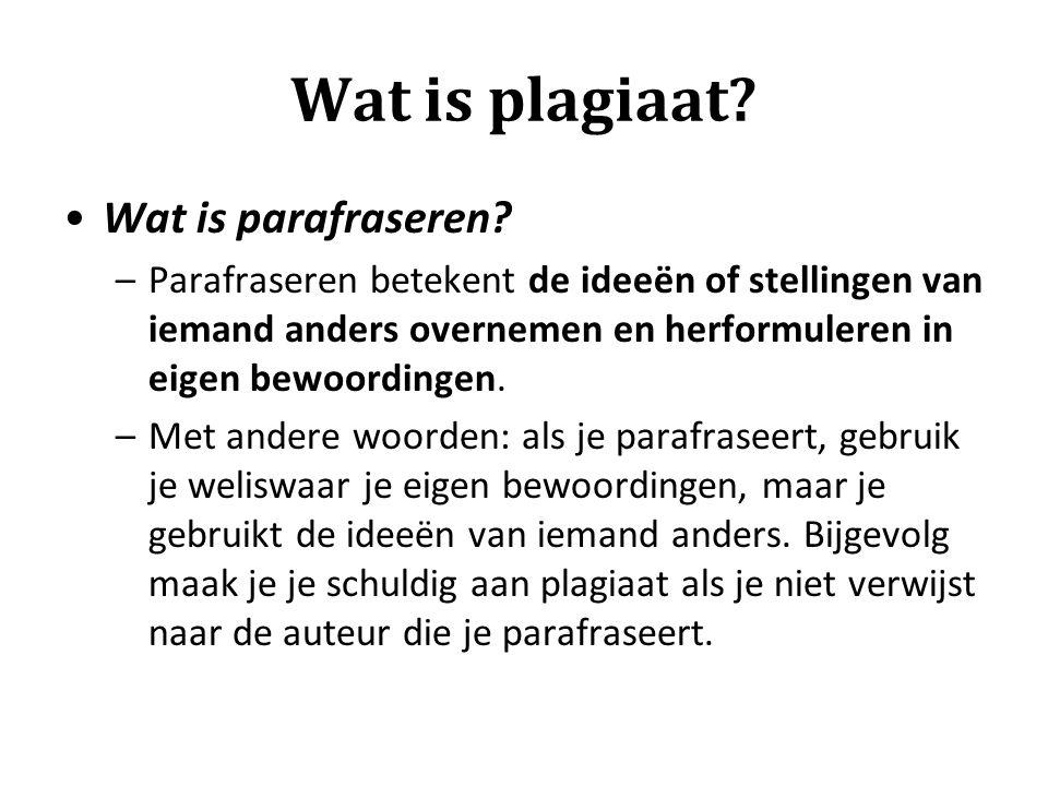 Wat is plagiaat? •Wat is parafraseren? –Parafraseren betekent de ideeën of stellingen van iemand anders overnemen en herformuleren in eigen bewoording