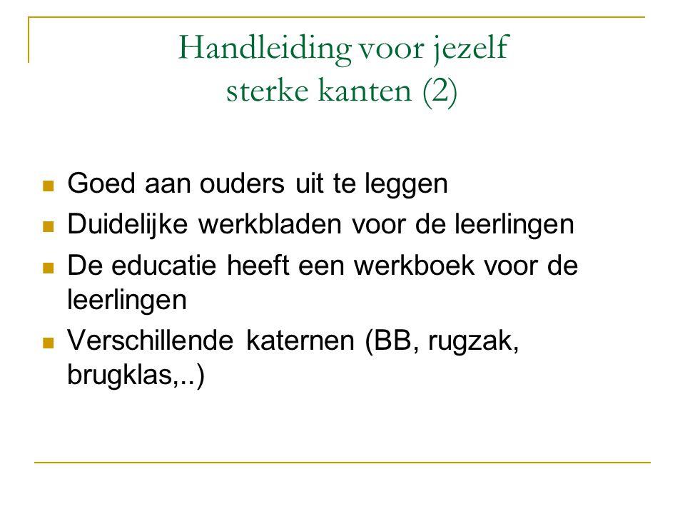 Handleiding voor jezelf sterke kanten (2)  Goed aan ouders uit te leggen  Duidelijke werkbladen voor de leerlingen  De educatie heeft een werkboek voor de leerlingen  Verschillende katernen (BB, rugzak, brugklas,..)