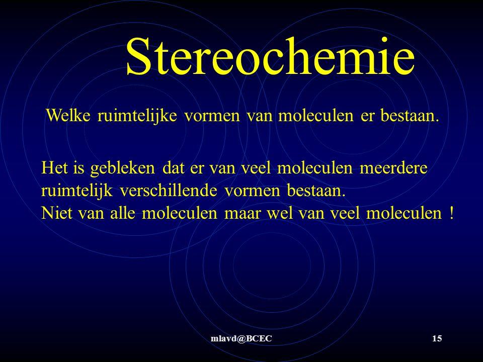 mlavd@BCEC14 Stereochemie NEE, Dat dus niet !!! Maar wel …….