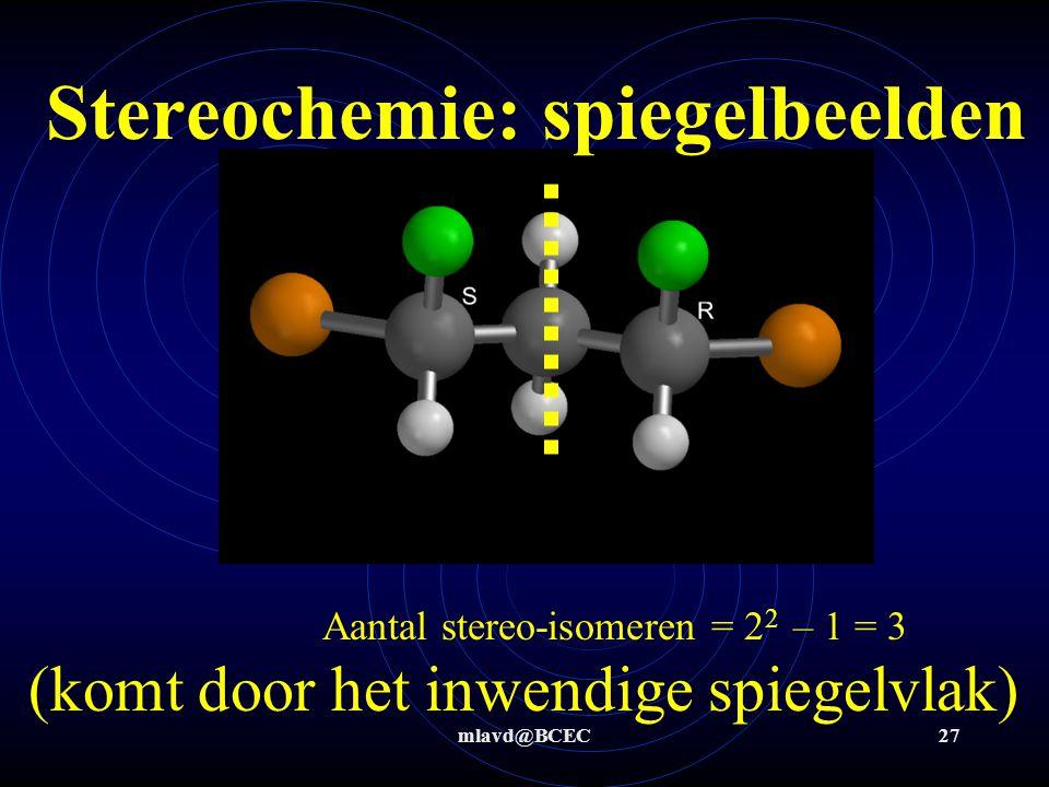 mlavd@BCEC26 Hoeveel spiegelbeeld-isomeren zijn er van dit molecuul a) Tel aantal asymmetrische atomen (= met 4 verschillende groepen er aan vast = C * ) b) Kijk of er een inwendig spiegelvlak is (is l- en r-kant van het molecuul gelijk ?!) Stereochemie: spiegelbeelden