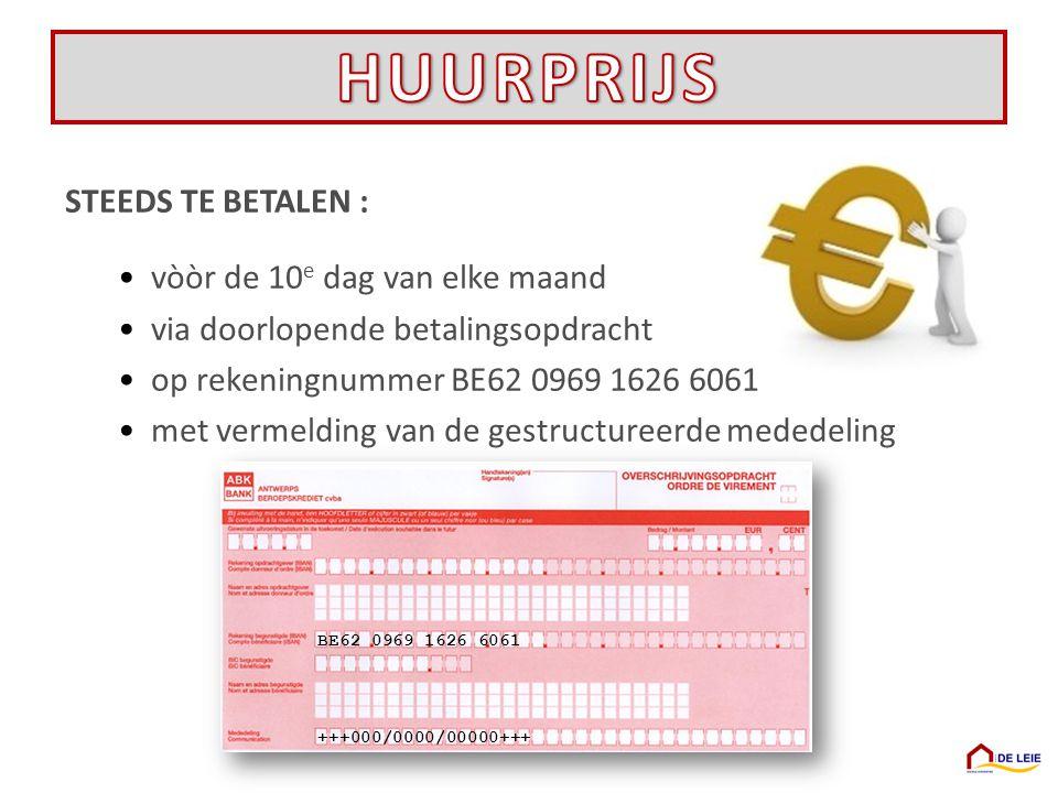 STEEDS TE BETALEN : •vòòr de 10 e dag van elke maand •via doorlopende betalingsopdracht •op rekeningnummer BE62 0969 1626 6061 •met vermelding van de