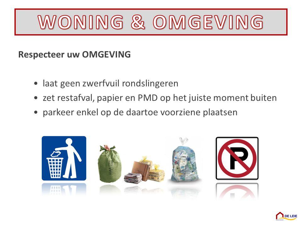 Respecteer uw OMGEVING •laat geen zwerfvuil rondslingeren •zet restafval, papier en PMD op het juiste moment buiten •parkeer enkel op de daartoe voorziene plaatsen