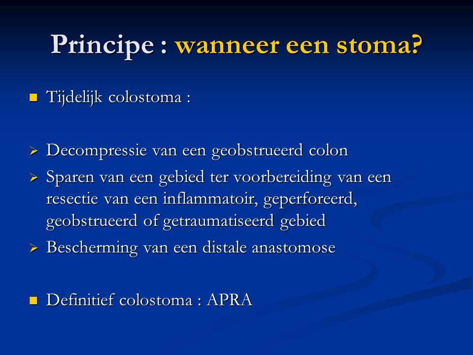 Principe : wanneer een stoma?  Tijdelijk colostoma :  Decompressie van een geobstrueerd colon  Sparen van een gebied ter voorbereiding van een rese