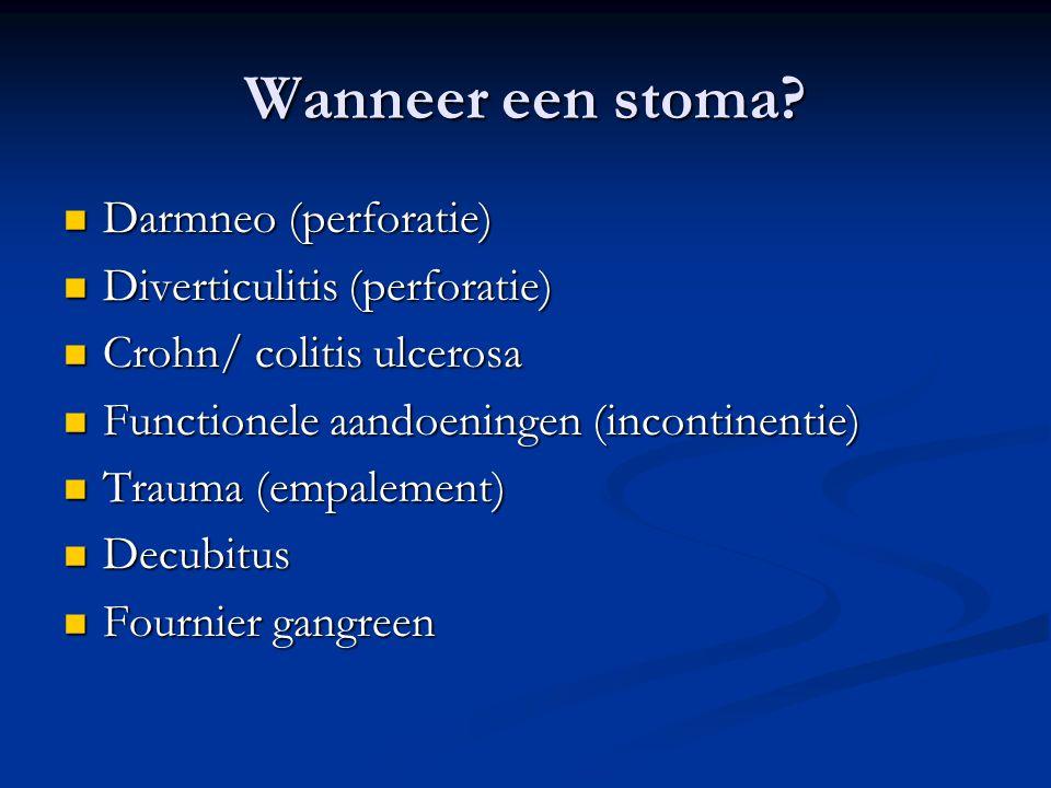 Wanneer een stoma?  Darmneo (perforatie)  Diverticulitis (perforatie)  Crohn/ colitis ulcerosa  Functionele aandoeningen (incontinentie)  Trauma