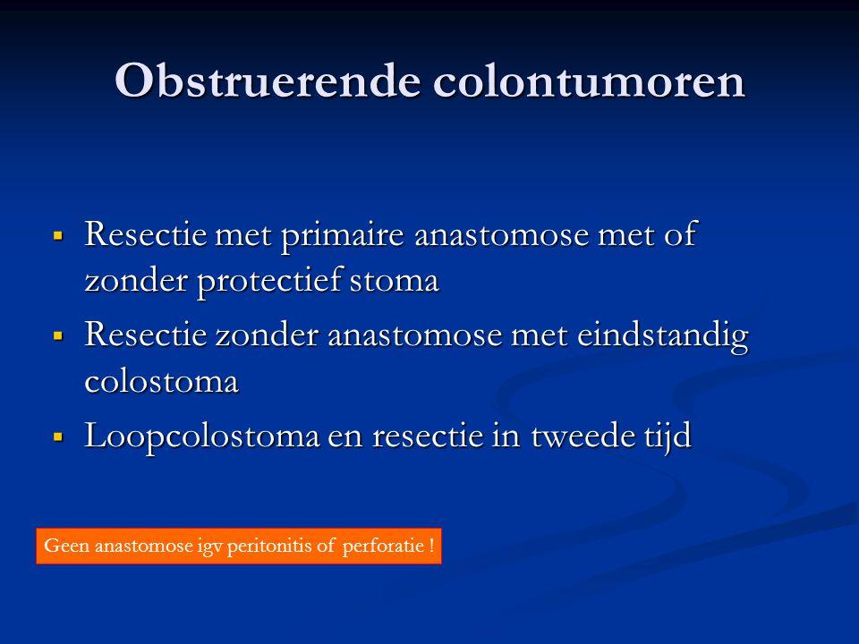 Obstruerende colontumoren  Resectie met primaire anastomose met of zonder protectief stoma  Resectie zonder anastomose met eindstandig colostoma  L