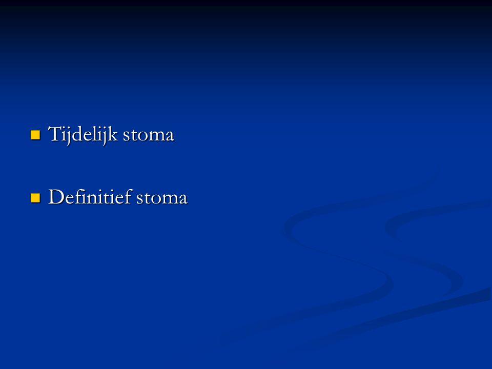 Tijdelijk stoma  Definitief stoma