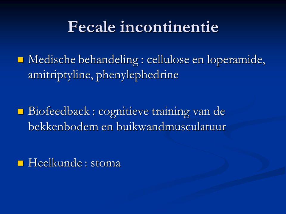 Fecale incontinentie  Medische behandeling : cellulose en loperamide, amitriptyline, phenylephedrine  Biofeedback : cognitieve training van de bekke