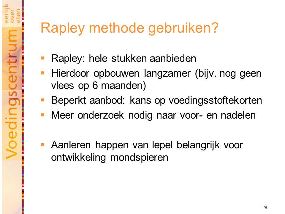 29 Rapley methode gebruiken?  Rapley: hele stukken aanbieden  Hierdoor opbouwen langzamer (bijv. nog geen vlees op 6 maanden)  Beperkt aanbod: kans