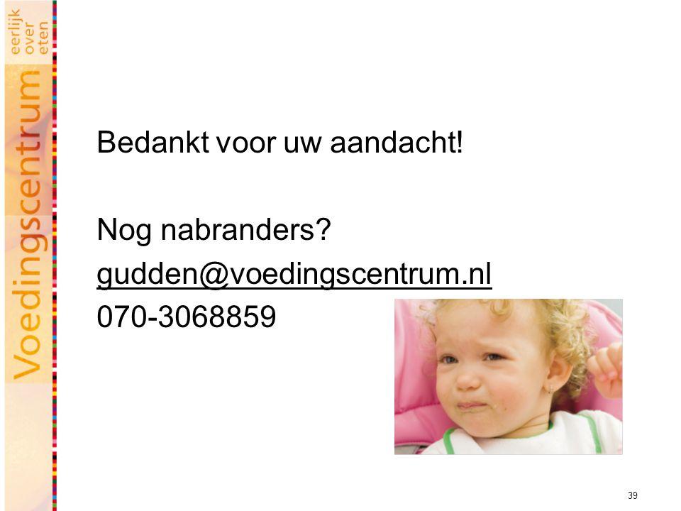 39 Bedankt voor uw aandacht! Nog nabranders? gudden@voedingscentrum.nl 070-3068859
