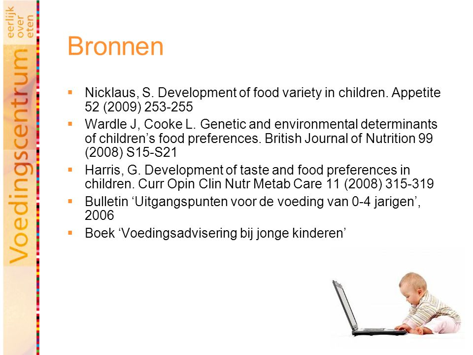 40 Bronnen  Nicklaus, S. Development of food variety in children. Appetite 52 (2009) 253-255  Wardle J, Cooke L. Genetic and environmental determina