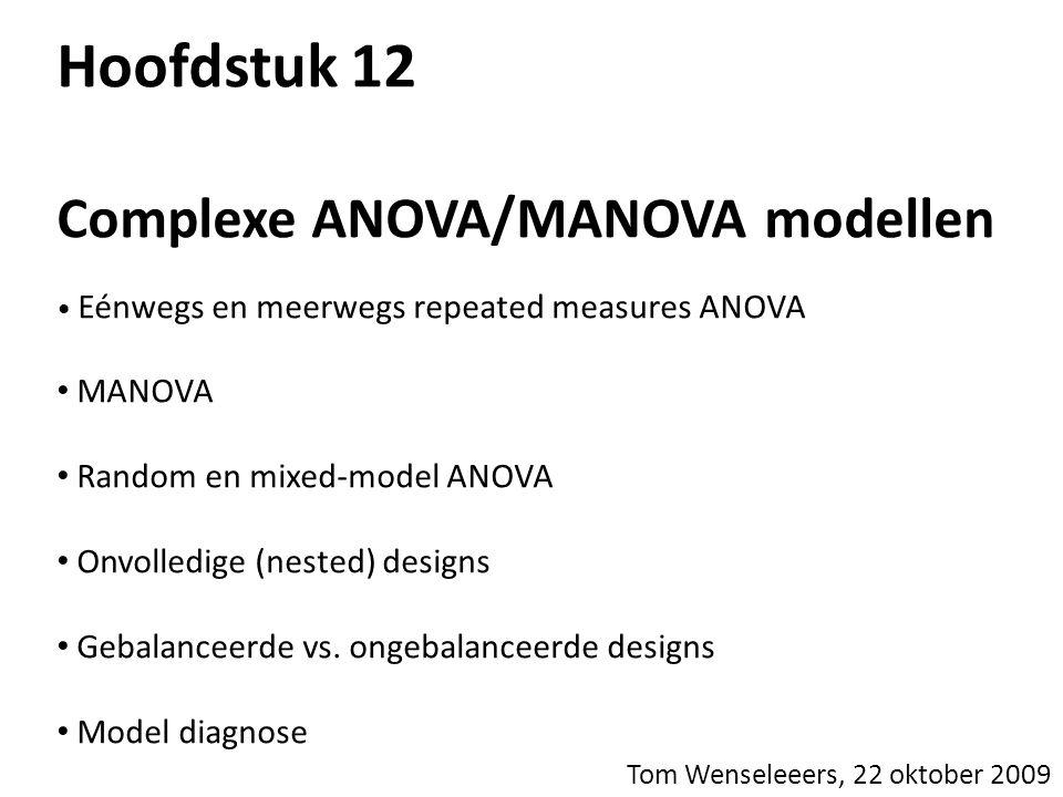 12.4Random en mixed model ANOVA • In voorgaande analyses werkten we steeds met factoren die een vastgelegd aantal meetniveau s hebben, bv.