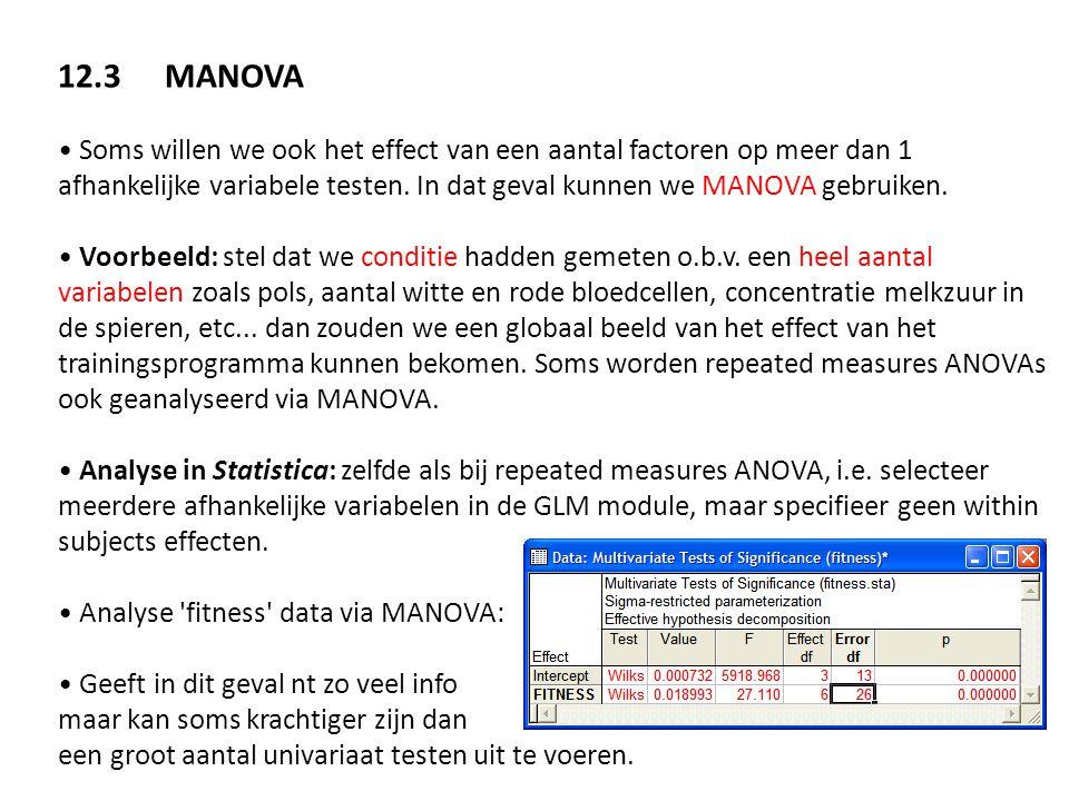 12.3MANOVA • Soms willen we ook het effect van een aantal factoren op meer dan 1 afhankelijke variabele testen. In dat geval kunnen we MANOVA gebruike
