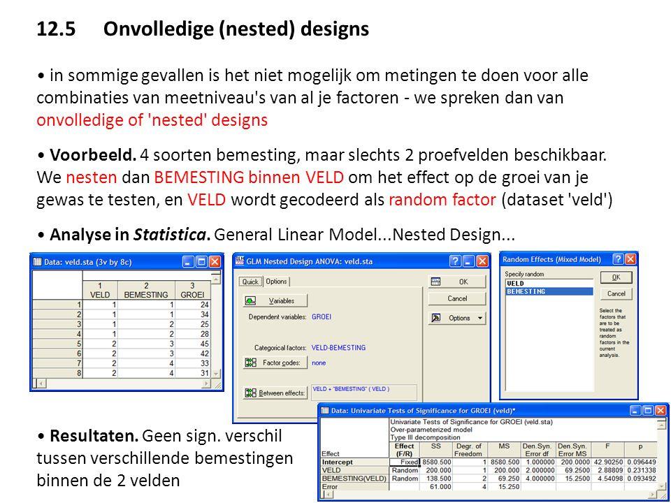 12.5Onvolledige (nested) designs • in sommige gevallen is het niet mogelijk om metingen te doen voor alle combinaties van meetniveau's van al je facto