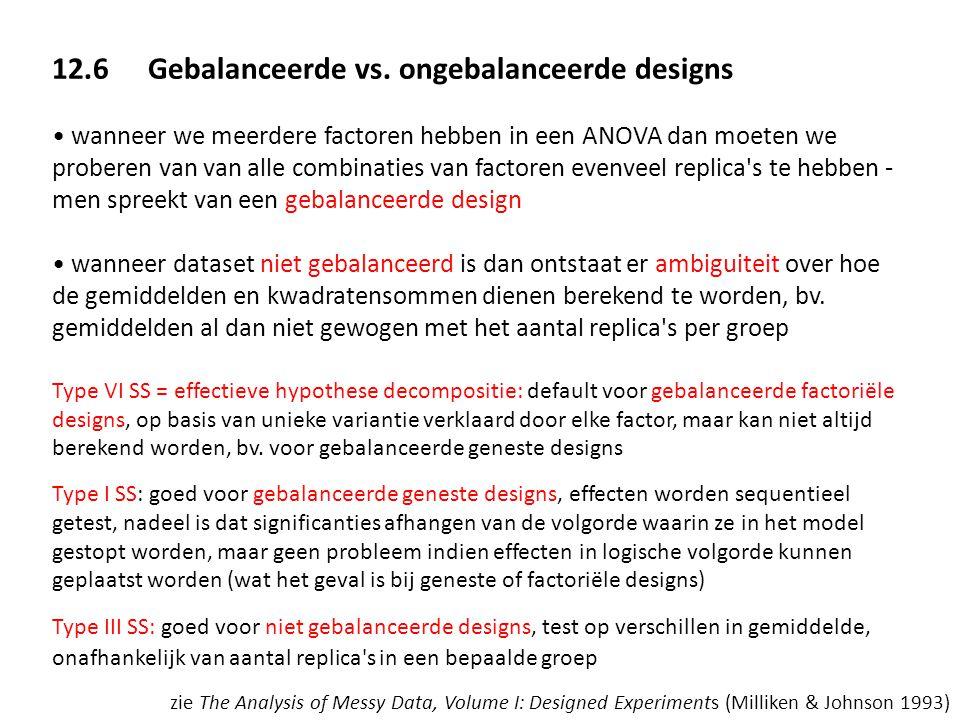 12.6Gebalanceerde vs. ongebalanceerde designs • wanneer we meerdere factoren hebben in een ANOVA dan moeten we proberen van van alle combinaties van f