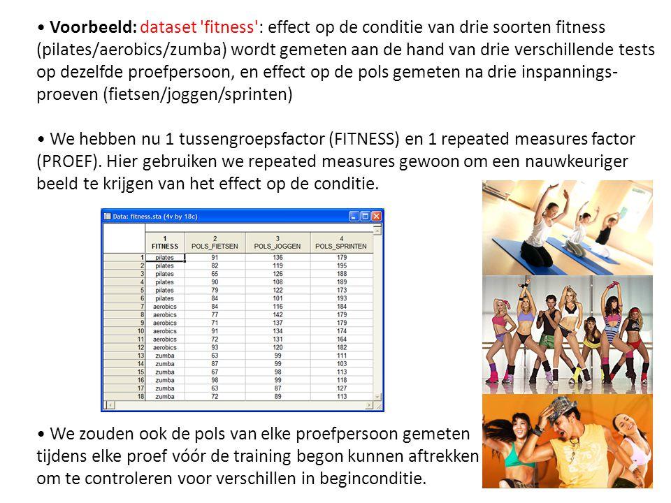 • Voorbeeld: dataset 'fitness': effect op de conditie van drie soorten fitness (pilates/aerobics/zumba) wordt gemeten aan de hand van drie verschillen