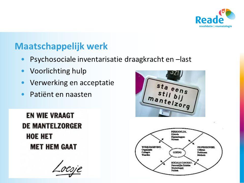 Maatschappelijk werk •Psychosociale inventarisatie draagkracht en –last •Voorlichting hulp •Verwerking en acceptatie •Patiënt en naasten